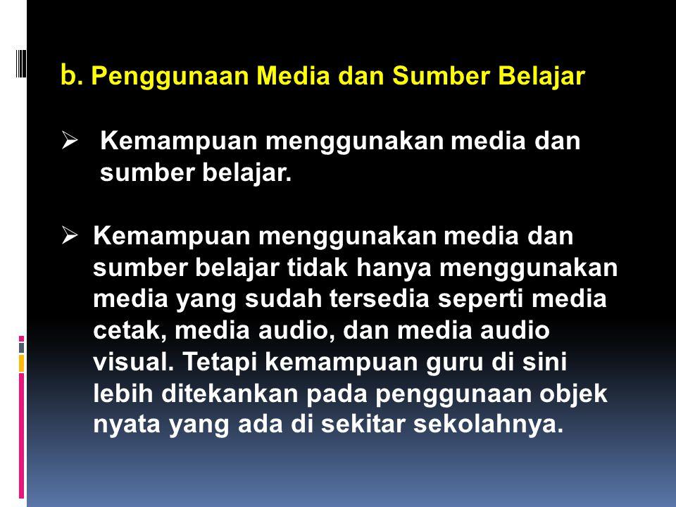 b. Penggunaan Media dan Sumber Belajar