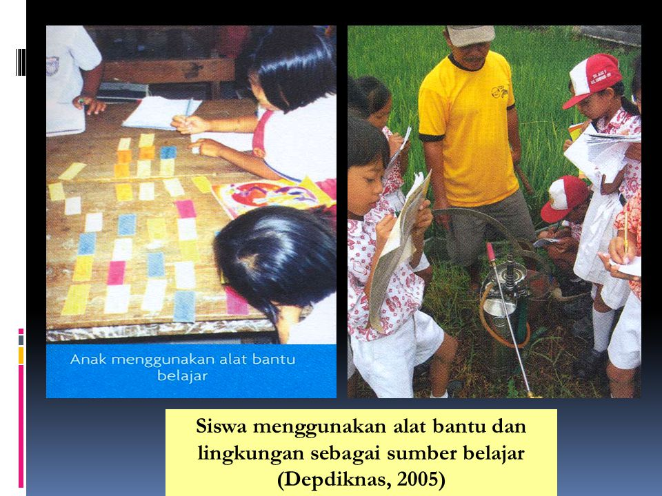 Siswa menggunakan alat bantu dan lingkungan sebagai sumber belajar (Depdiknas, 2005)