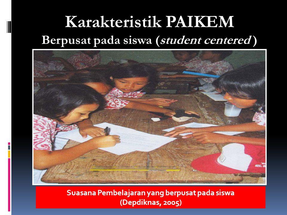 Karakteristik PAIKEM Berpusat pada siswa (student centered )