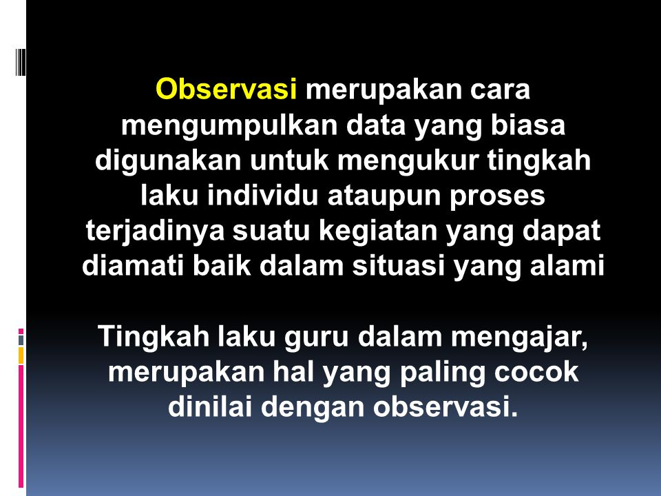 Observasi merupakan cara mengumpulkan data yang biasa digunakan untuk mengukur tingkah laku individu ataupun proses terjadinya suatu kegiatan yang dapat diamati baik dalam situasi yang alami