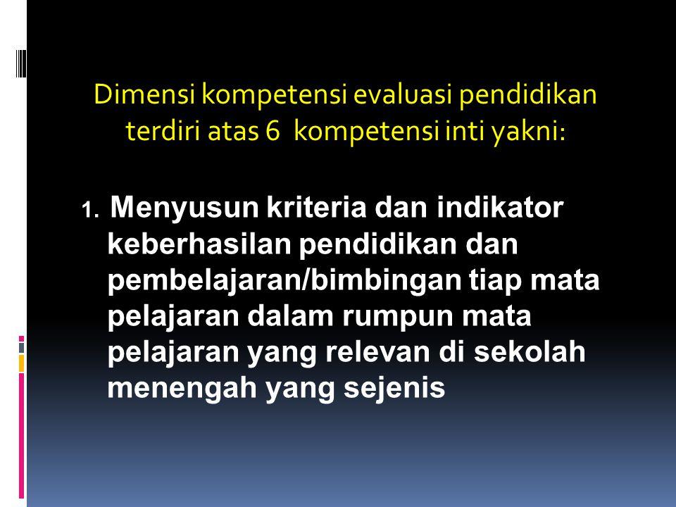 Dimensi kompetensi evaluasi pendidikan terdiri atas 6 kompetensi inti yakni: