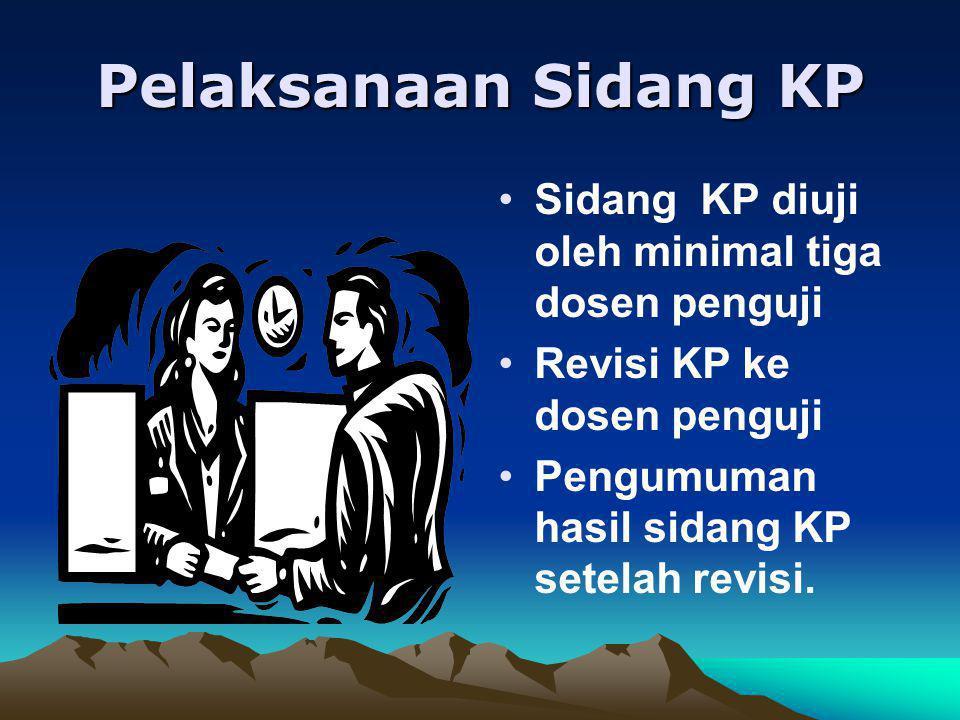 Pelaksanaan Sidang KP Sidang KP diuji oleh minimal tiga dosen penguji