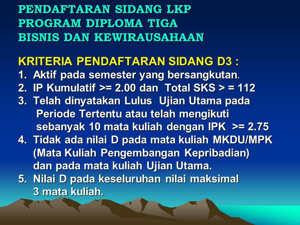 PENDAFTARAN SIDANG LKP PROGRAM DIPLOMA TIGA BISNIS DAN KEWIRAUSAHAAN KRITERIA PENDAFTARAN SIDANG D3 : 1. Aktif pada semester yang bersangkutan.