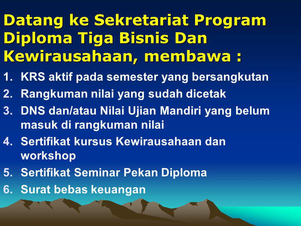 Datang ke Sekretariat Program Diploma Tiga Bisnis Dan Kewirausahaan, membawa :