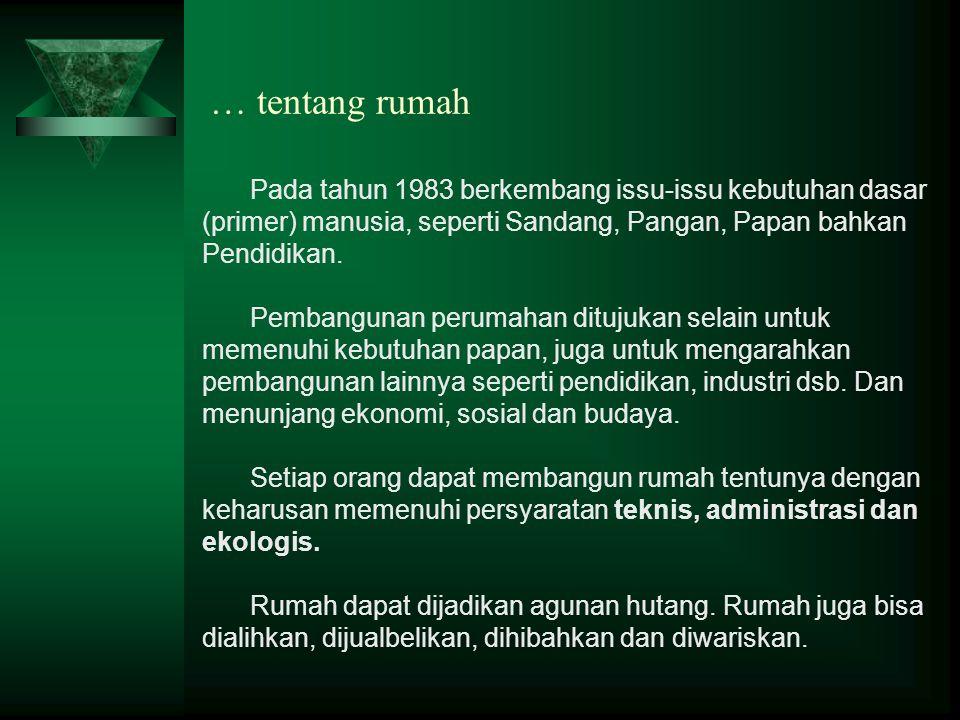 … tentang rumah Pada tahun 1983 berkembang issu-issu kebutuhan dasar (primer) manusia, seperti Sandang, Pangan, Papan bahkan Pendidikan.