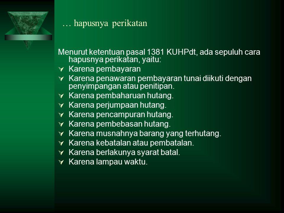 … hapusnya perikatan Menurut ketentuan pasal 1381 KUHPdt, ada sepuluh cara hapusnya perikatan, yaitu:
