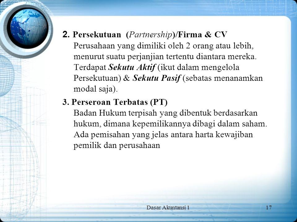 2. Persekutuan (Partnership)/Firma & CV Perusahaan yang dimiliki oleh 2 orang atau lebih, menurut suatu perjanjian tertentu diantara mereka. Terdapat Sekutu Aktif (ikut dalam mengelola Persekutuan) & Sekutu Pasif (sebatas menanamkan modal saja).