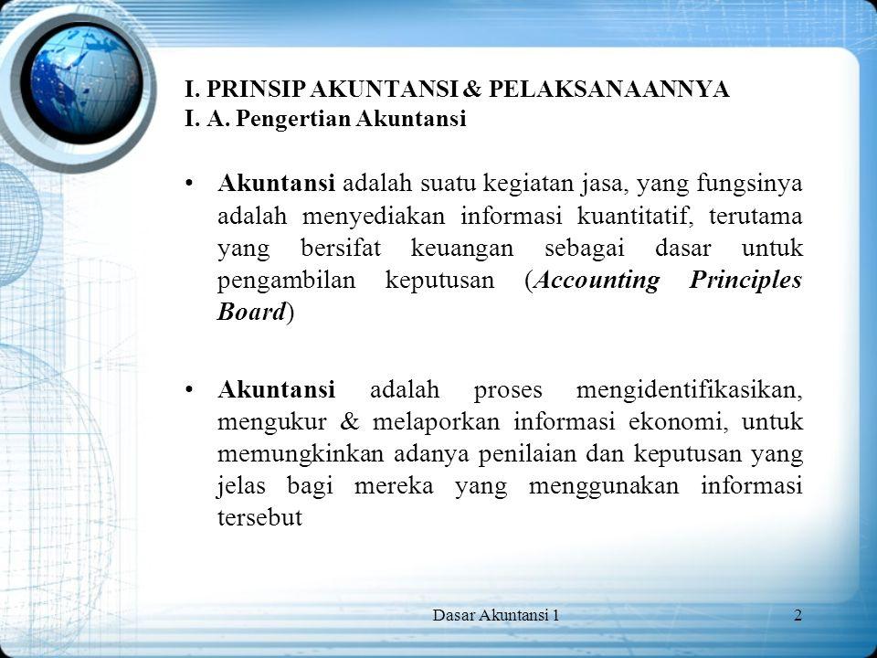 I. PRINSIP AKUNTANSI & PELAKSANAANNYA I. A. Pengertian Akuntansi
