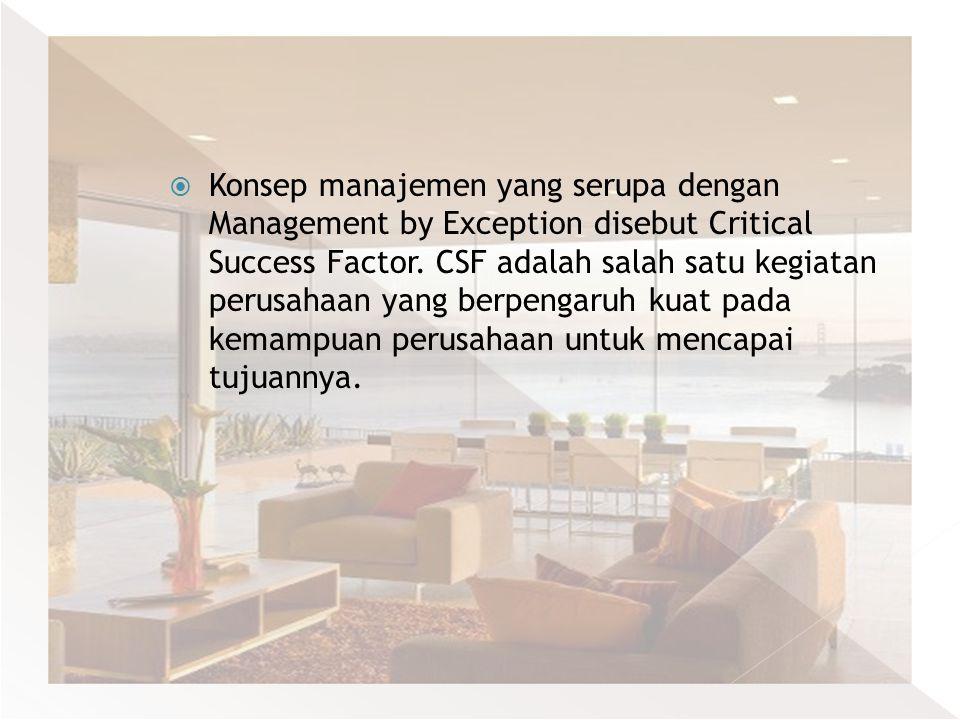 Konsep manajemen yang serupa dengan Management by Exception disebut Critical Success Factor.