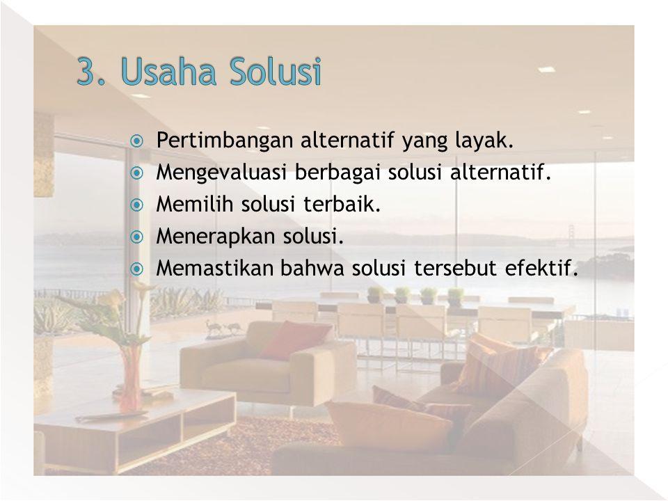 3. Usaha Solusi Pertimbangan alternatif yang layak.