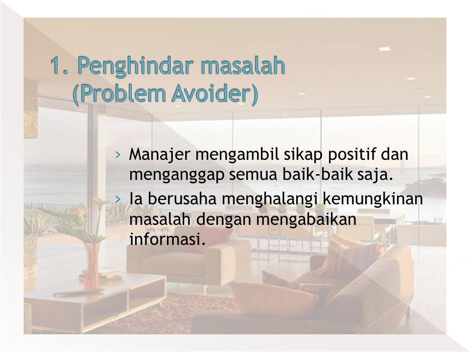 1. Penghindar masalah (Problem Avoider)