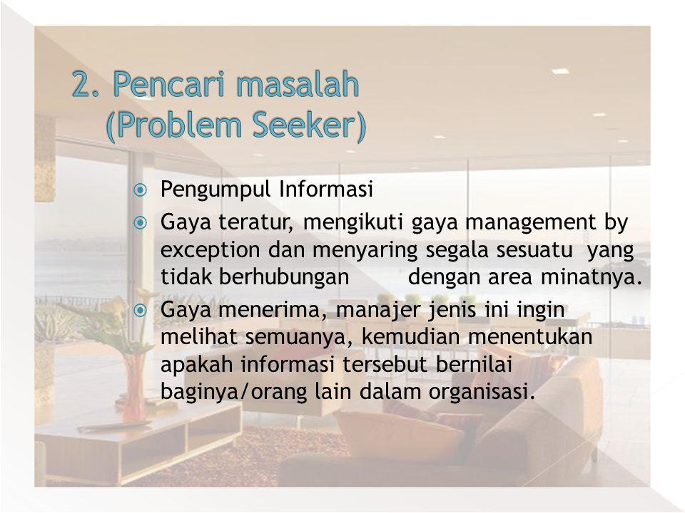 2. Pencari masalah (Problem Seeker)