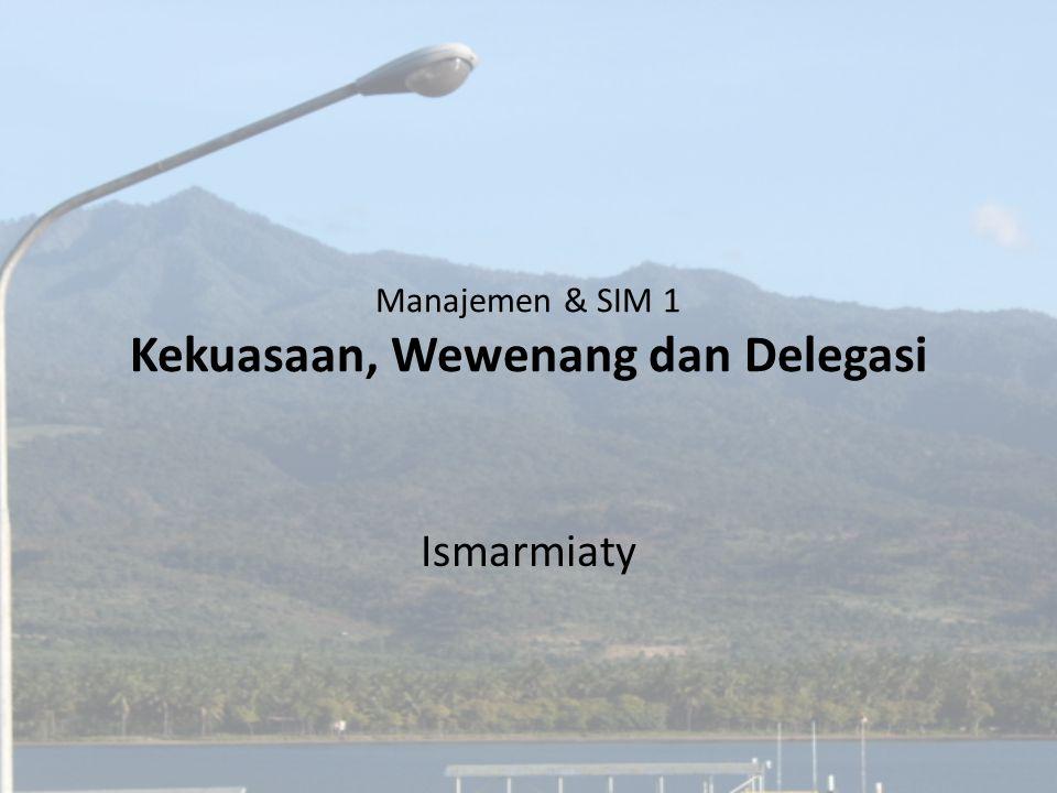 Manajemen & SIM 1 Kekuasaan, Wewenang dan Delegasi