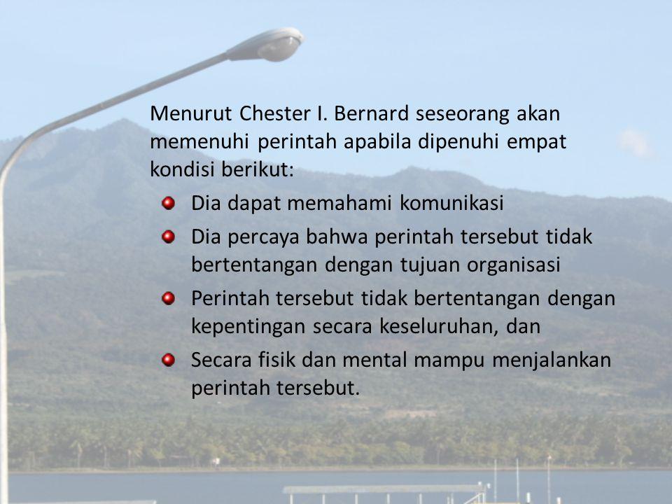 Menurut Chester I. Bernard seseorang akan memenuhi perintah apabila dipenuhi empat kondisi berikut: