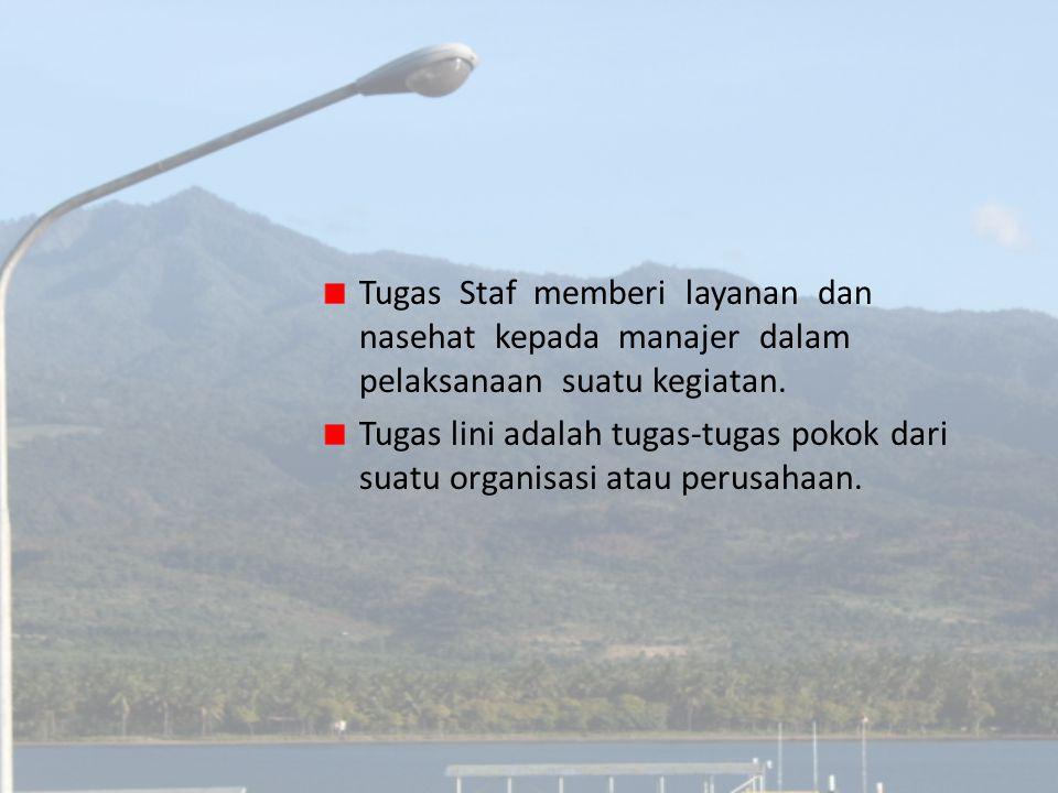Tugas Staf memberi layanan dan nasehat kepada manajer dalam pelaksanaan suatu kegiatan.