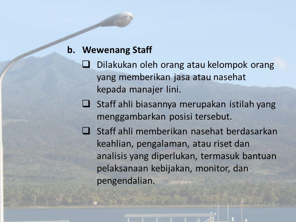 Wewenang Staff Dilakukan oleh orang atau kelompok orang yang memberikan jasa atau nasehat kepada manajer lini.