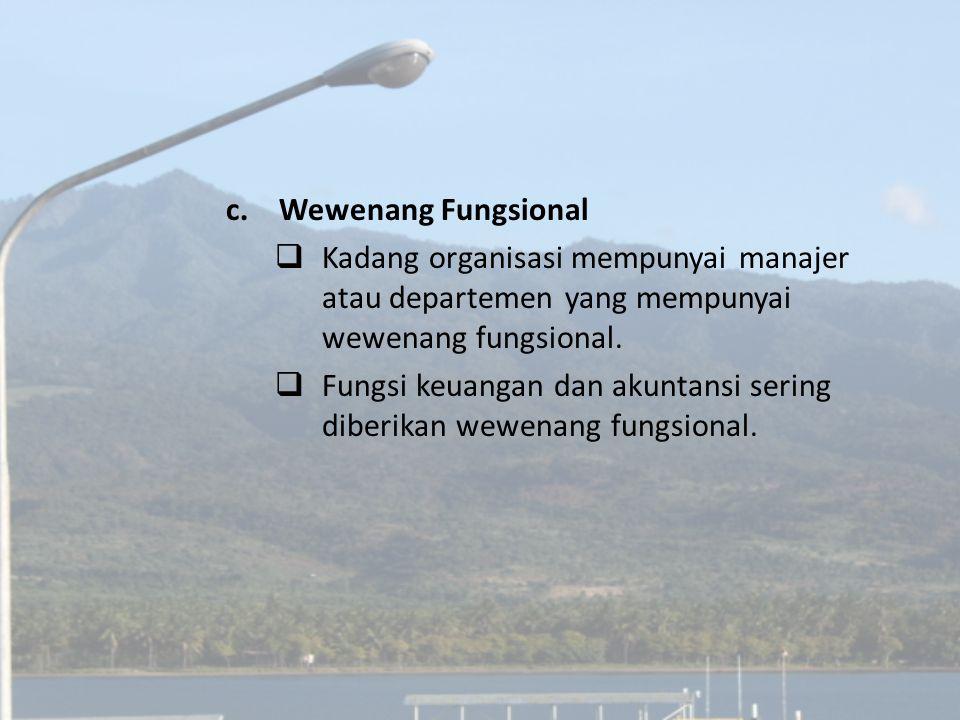 c. Wewenang Fungsional Kadang organisasi mempunyai manajer atau departemen yang mempunyai wewenang fungsional.