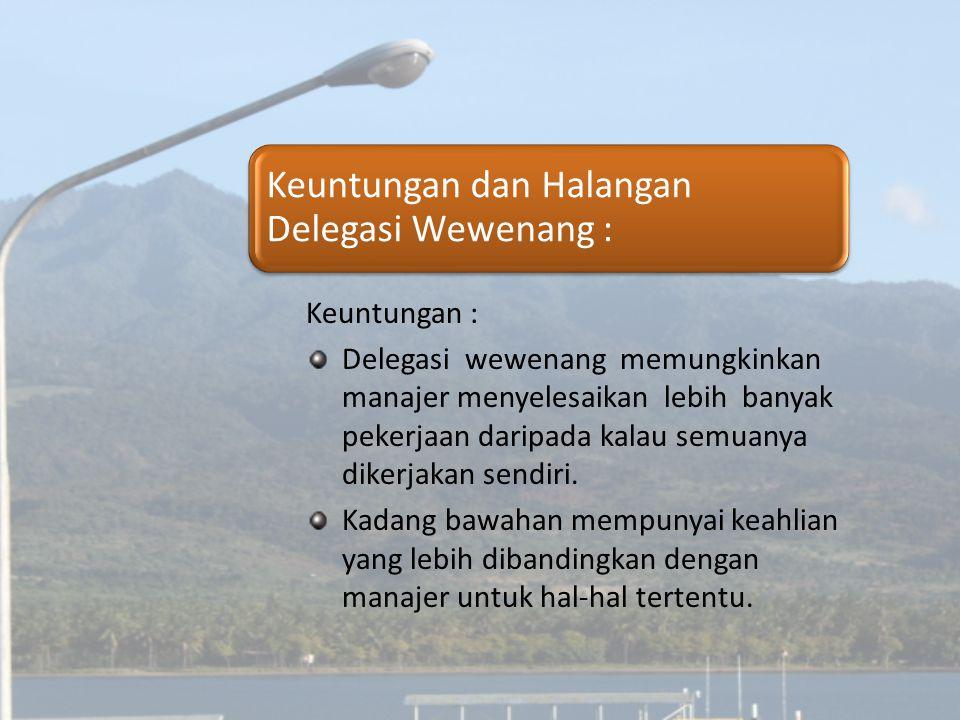 Keuntungan dan Halangan Delegasi Wewenang :