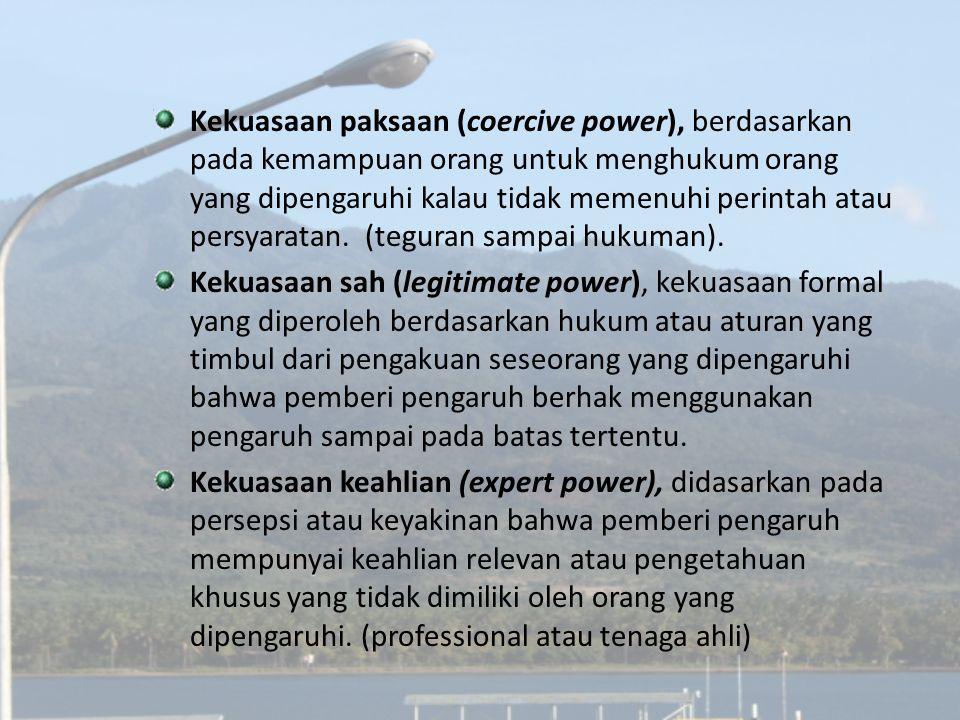 Kekuasaan paksaan (coercive power), berdasarkan pada kemampuan orang untuk menghukum orang yang dipengaruhi kalau tidak memenuhi perintah atau persyaratan. (teguran sampai hukuman).