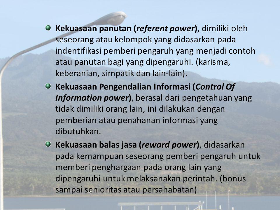 Kekuasaan panutan (referent power), dimiliki oleh seseorang atau kelompok yang didasarkan pada indentifikasi pemberi pengaruh yang menjadi contoh atau panutan bagi yang dipengaruhi. (karisma, keberanian, simpatik dan lain-lain).