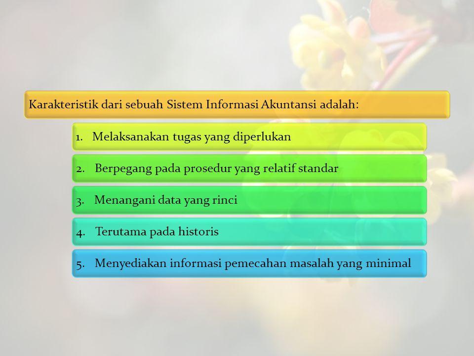 Karakteristik dari sebuah Sistem Informasi Akuntansi adalah: