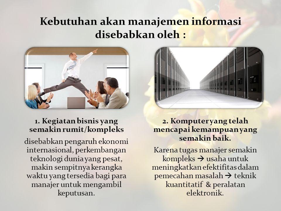 Kebutuhan akan manajemen informasi disebabkan oleh :