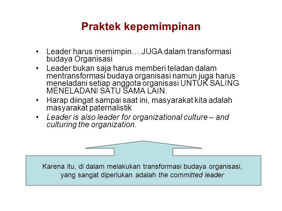 Praktek kepemimpinan Leader harus memimpin….JUGA dalam transformasi budaya Organisasi.