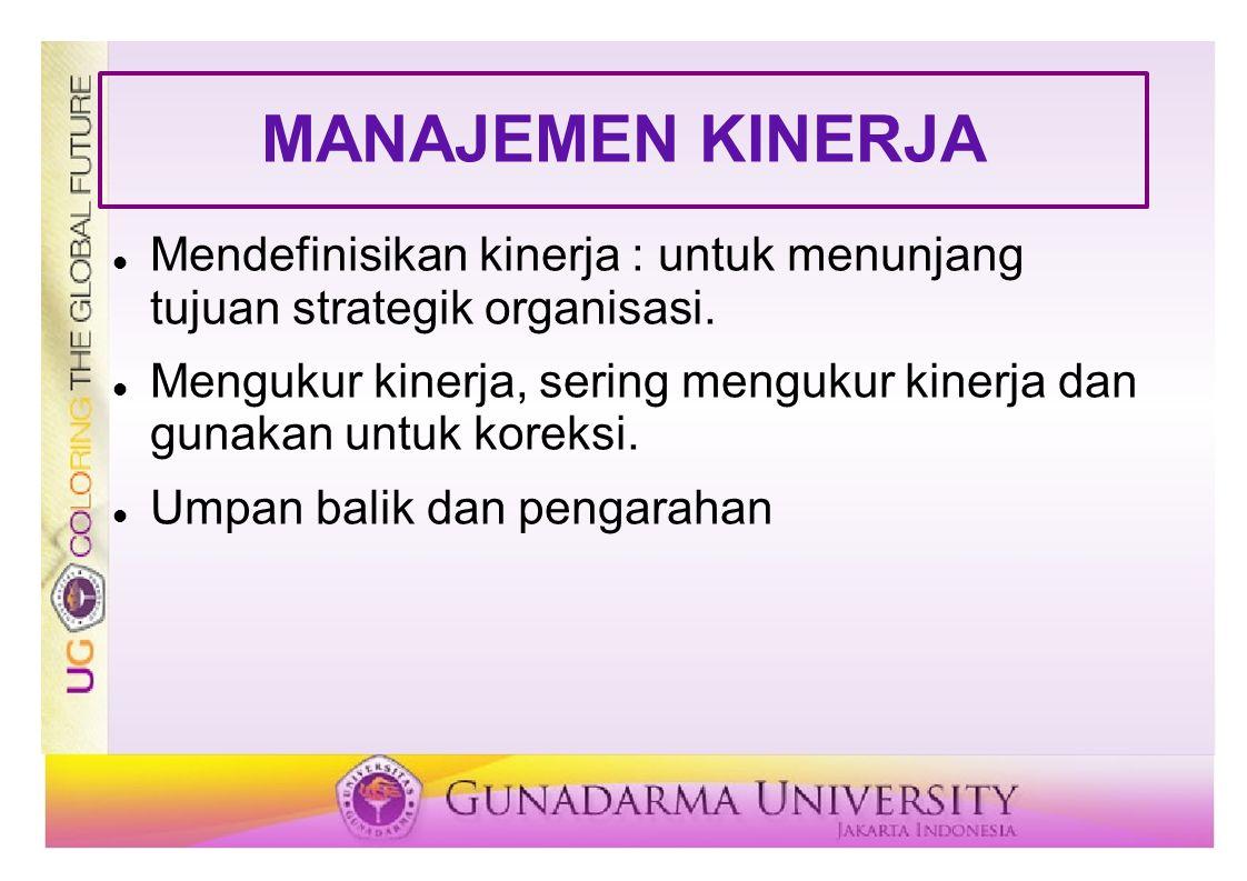 MANAJEMEN KINERJA Mendefinisikan kinerja : untuk menunjang tujuan strategik organisasi.