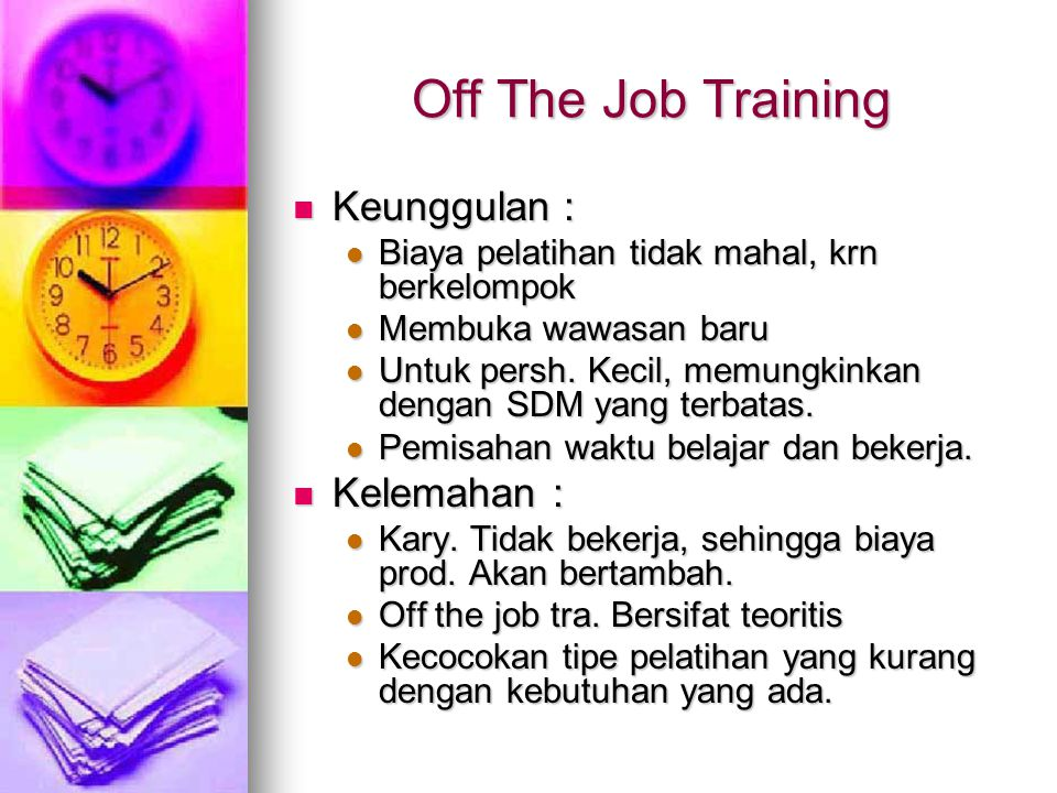 Off The Job Training Keunggulan : Kelemahan :