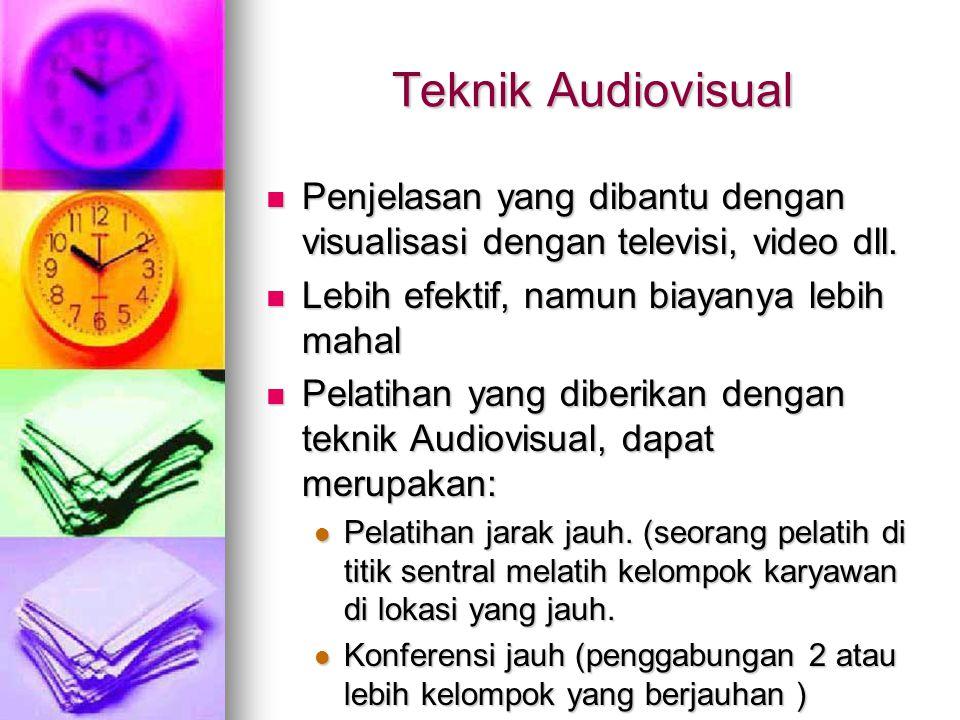 Teknik Audiovisual Penjelasan yang dibantu dengan visualisasi dengan televisi, video dll. Lebih efektif, namun biayanya lebih mahal.