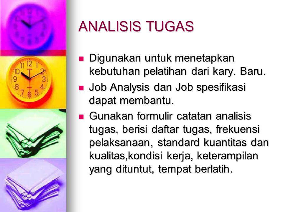 ANALISIS TUGAS Digunakan untuk menetapkan kebutuhan pelatihan dari kary. Baru. Job Analysis dan Job spesifikasi dapat membantu.