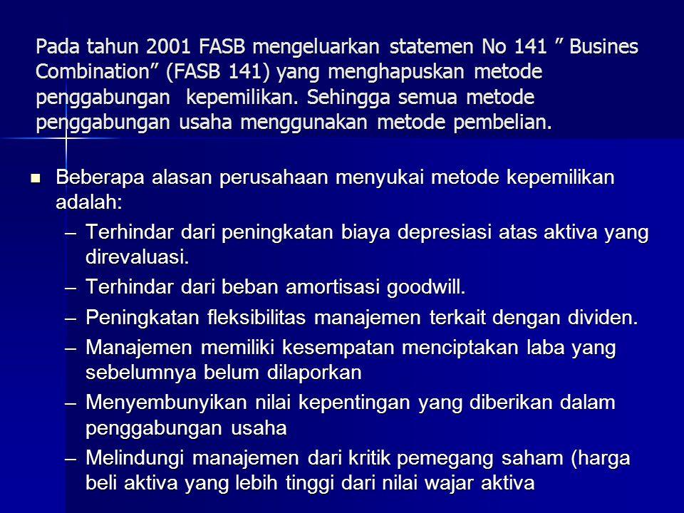 Pada tahun 2001 FASB mengeluarkan statemen No 141 Busines Combination (FASB 141) yang menghapuskan metode penggabungan kepemilikan. Sehingga semua metode penggabungan usaha menggunakan metode pembelian.