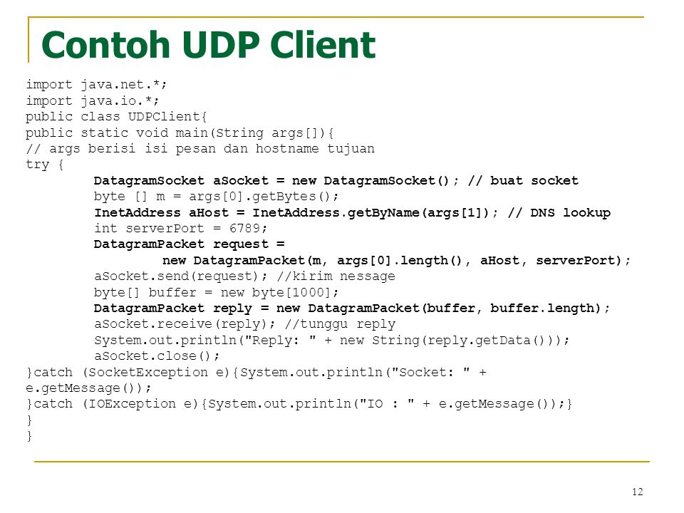 Contoh UDP Client import java.net.*; import java.io.*;