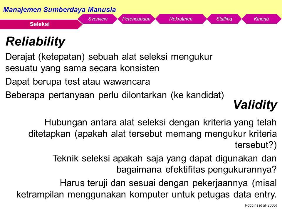 Seleksi Reliability. Derajat (ketepatan) sebuah alat seleksi mengukur sesuatu yang sama secara konsisten.