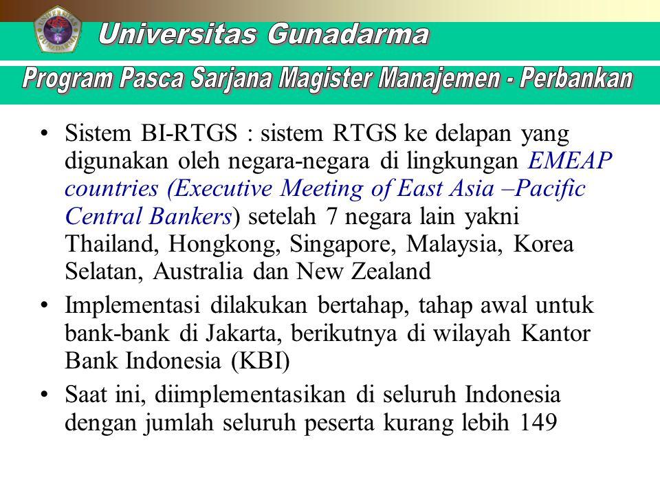 Sistem BI-RTGS : sistem RTGS ke delapan yang digunakan oleh negara-negara di lingkungan EMEAP countries (Executive Meeting of East Asia –Pacific Central Bankers) setelah 7 negara lain yakni Thailand, Hongkong, Singapore, Malaysia, Korea Selatan, Australia dan New Zealand
