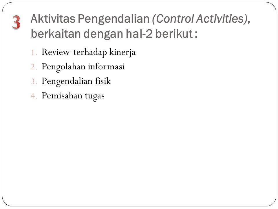 3 Aktivitas Pengendalian (Control Activities), berkaitan dengan hal-2 berikut : Review terhadap kinerja.