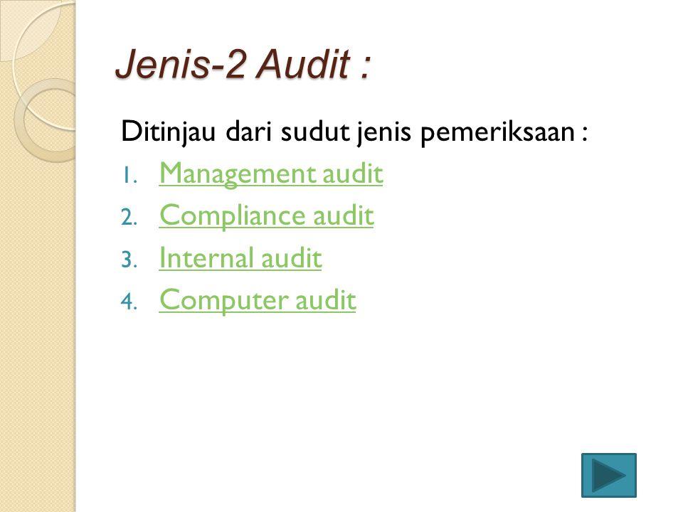 Jenis-2 Audit : Ditinjau dari sudut jenis pemeriksaan :
