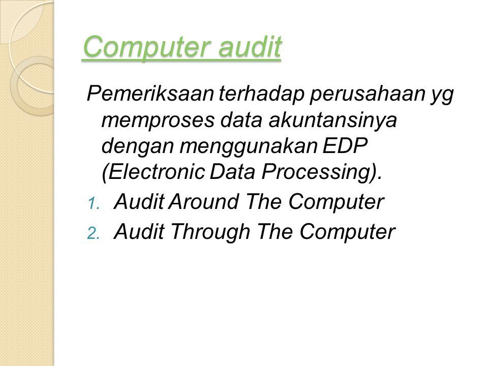 Computer audit Pemeriksaan terhadap perusahaan yg memproses data akuntansinya dengan menggunakan EDP (Electronic Data Processing).