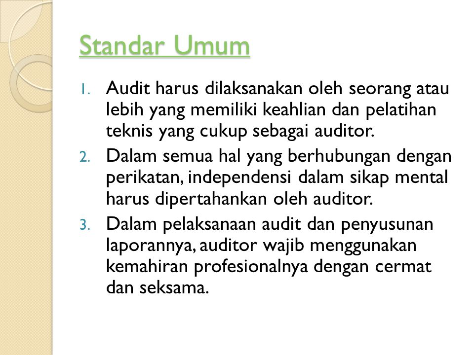 Standar Umum Audit harus dilaksanakan oleh seorang atau lebih yang memiliki keahlian dan pelatihan teknis yang cukup sebagai auditor.