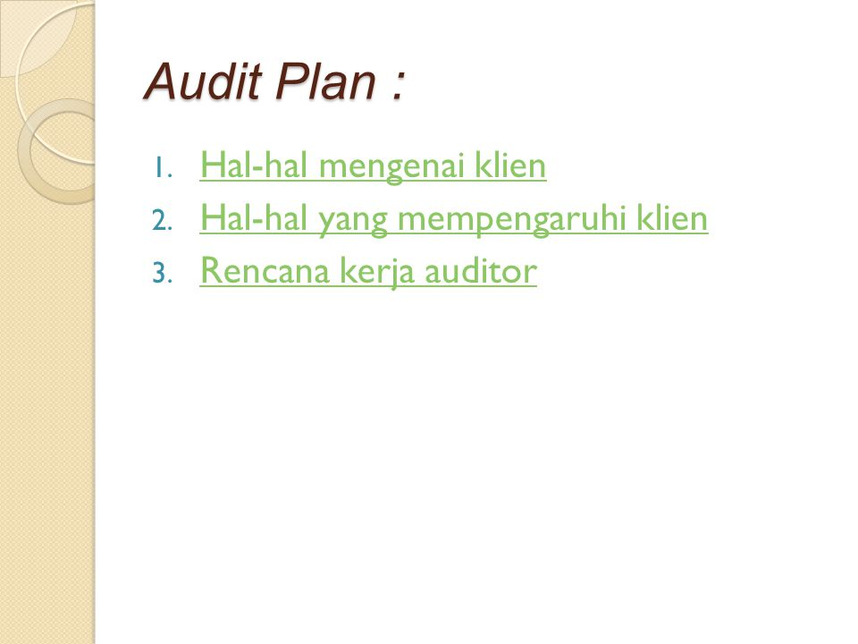 Audit Plan : Hal-hal mengenai klien Hal-hal yang mempengaruhi klien