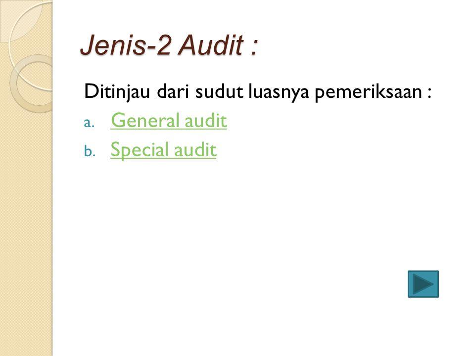 Jenis-2 Audit : Ditinjau dari sudut luasnya pemeriksaan :