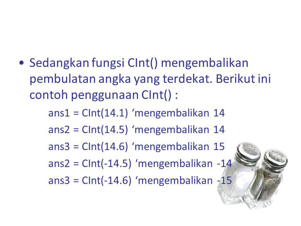 Sedangkan fungsi CInt() mengembalikan pembulatan angka yang terdekat