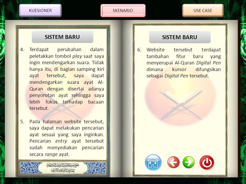 KUESIONER SKENARIO. USE CASE. SISTEM BARU. SISTEM BARU. Teknologi untuk pembelajaran Al-Quran hanya sebatas menggunakan semacam pulpen dan suara.
