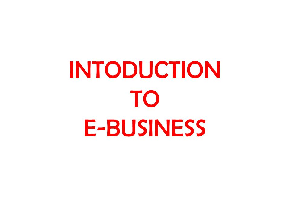 INTODUCTION TO E-BUSINESS
