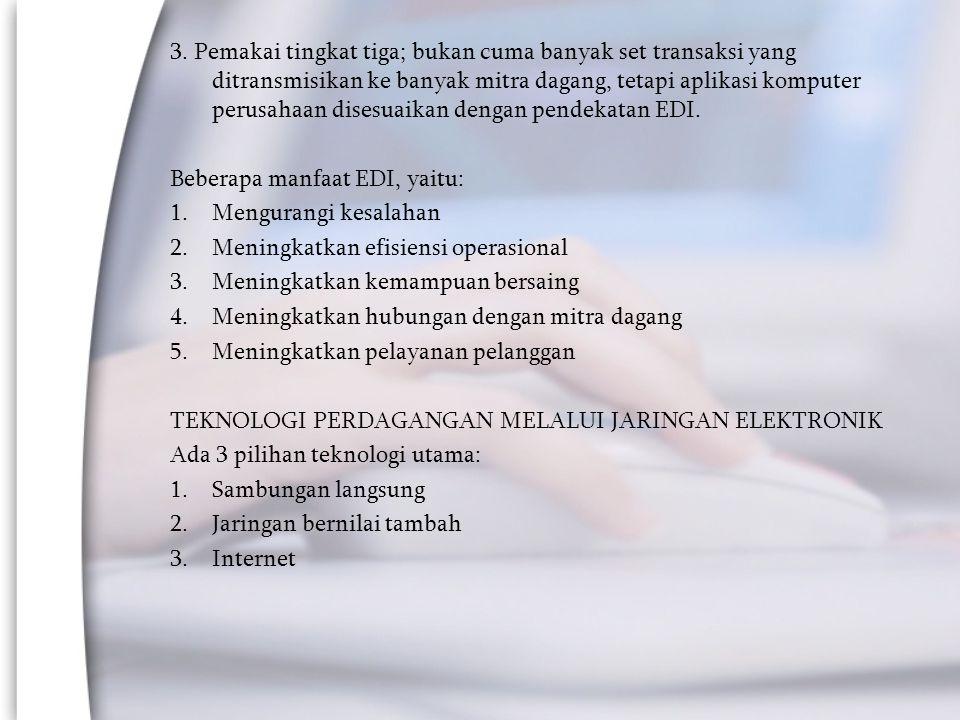3. Pemakai tingkat tiga; bukan cuma banyak set transaksi yang ditransmisikan ke banyak mitra dagang, tetapi aplikasi komputer perusahaan disesuaikan dengan pendekatan EDI.
