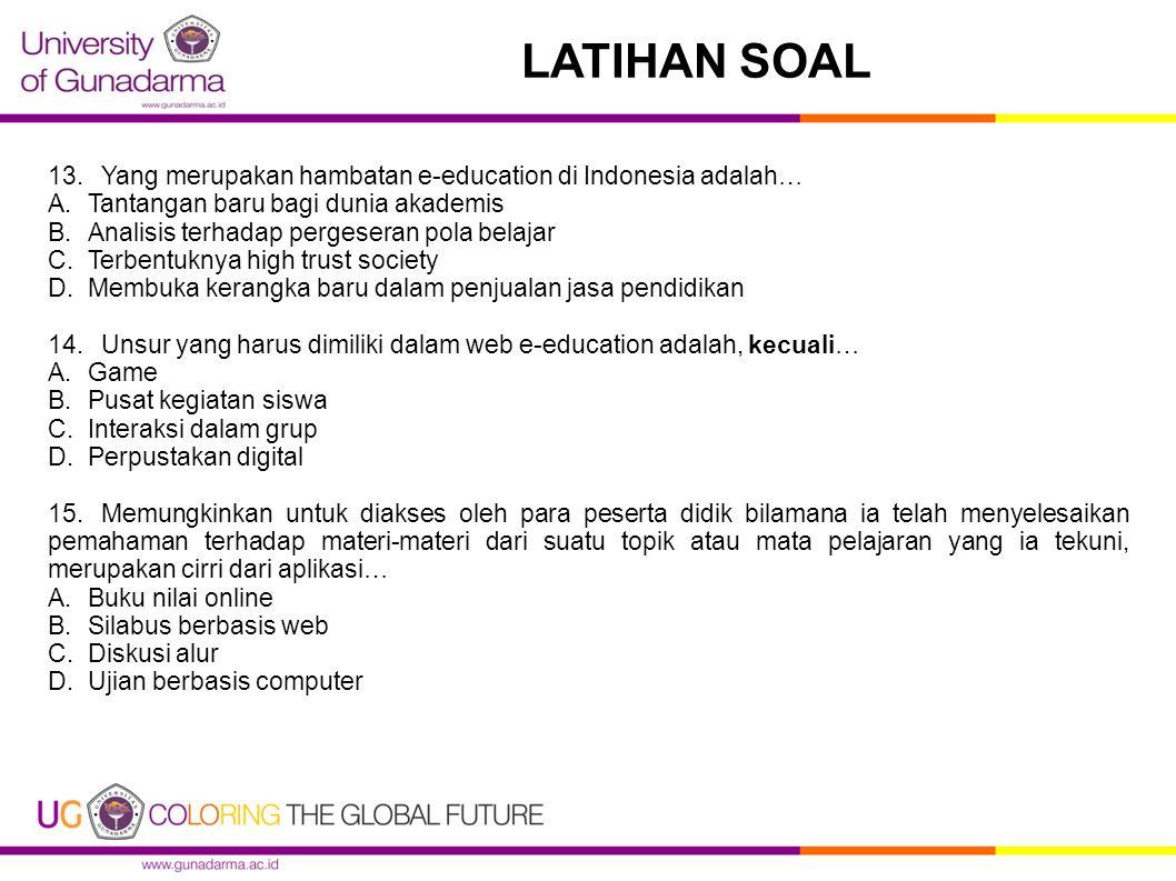 LATIHAN SOAL 13. Yang merupakan hambatan e-education di Indonesia adalah… Tantangan baru bagi dunia akademis.