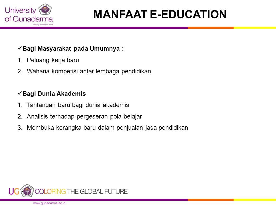 MANFAAT E-EDUCATION Bagi Masyarakat pada Umumnya : Peluang kerja baru