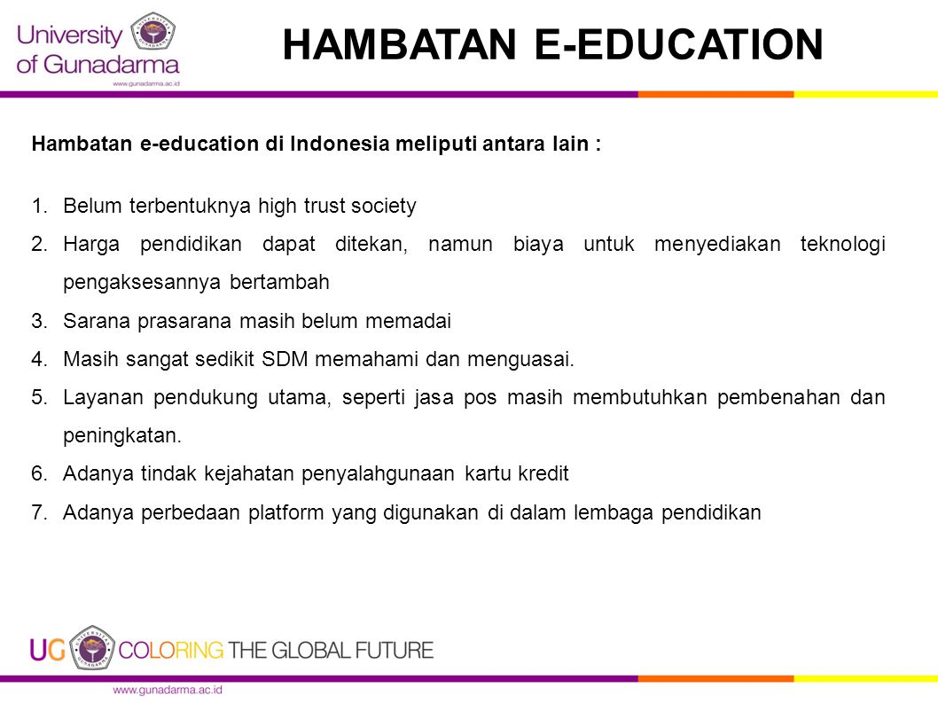HAMBATAN E-EDUCATION Hambatan e-education di Indonesia meliputi antara lain : Belum terbentuknya high trust society.