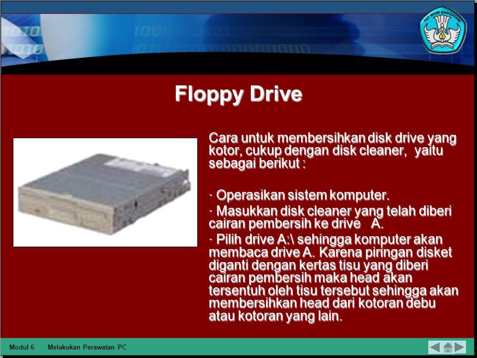 Floppy Drive Cara untuk membersihkan disk drive yang kotor, cukup dengan disk cleaner, yaitu sebagai berikut :