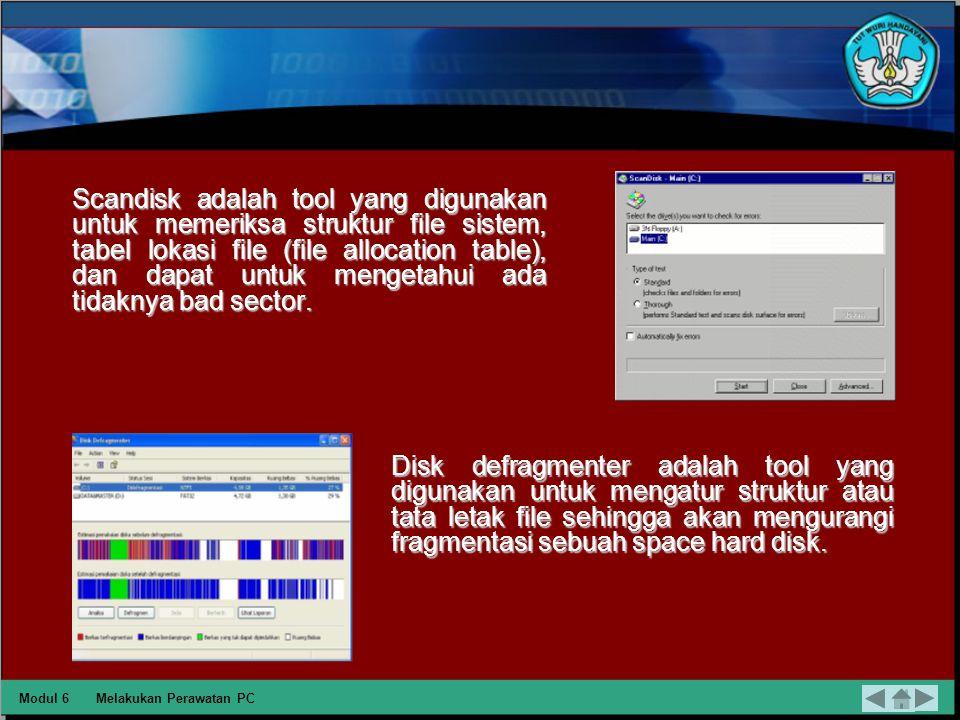 Scandisk adalah tool yang digunakan untuk memeriksa struktur file sistem, tabel lokasi file (file allocation table), dan dapat untuk mengetahui ada tidaknya bad sector.